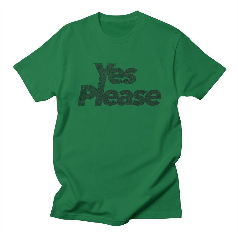 Yes Please (Black) - Multiple Colors + 40 Other Products Women's Regular Unisex T-Shirt by Daniel Dugan's Artist Shop