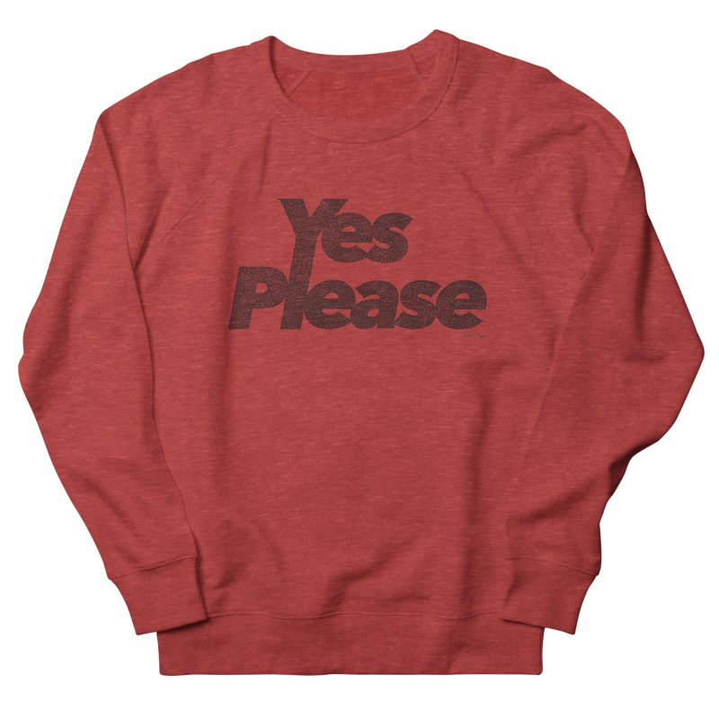 Yes Please (Black) - Multiple Colors + 40 Other Products Women's French Terry Sweatshirt by Daniel Dugan's Artist Shop