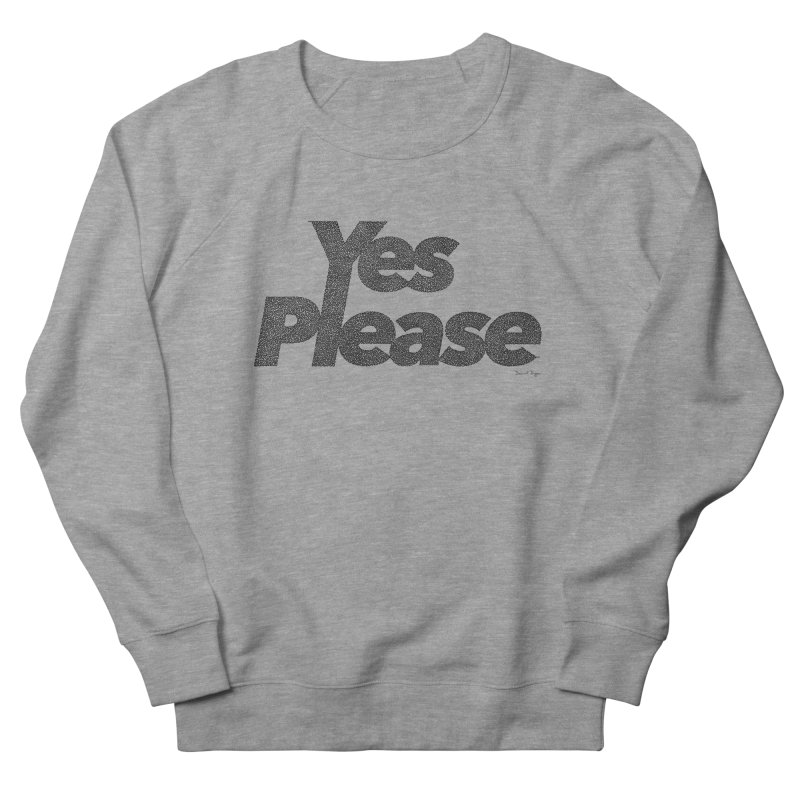 Yes Please (Black) - Multiple Colors + 40 Other Products Men's French Terry Sweatshirt by Daniel Dugan's Artist Shop
