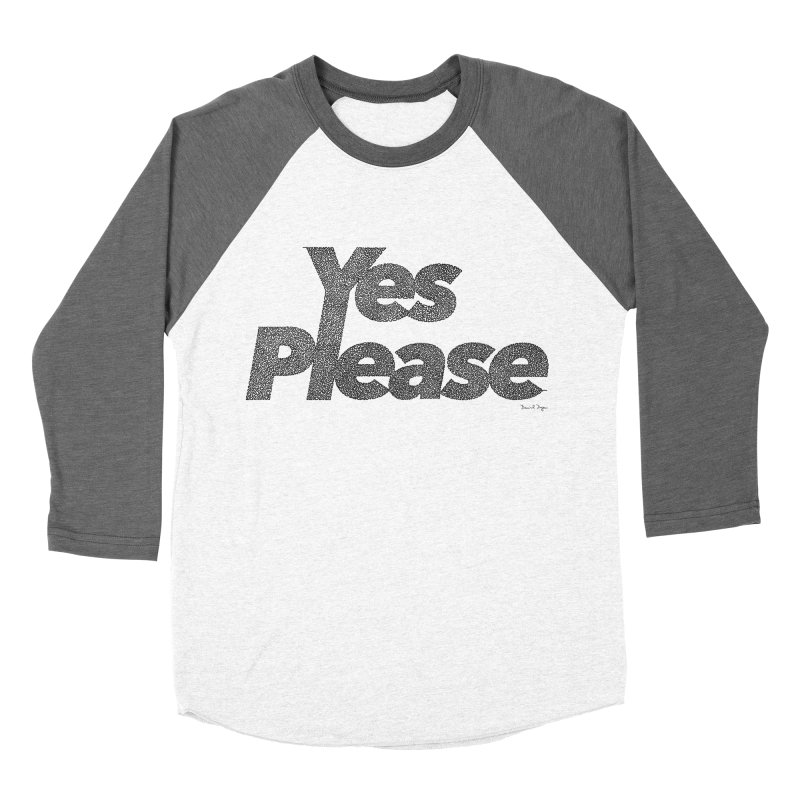 Yes Please (Black) - Multiple Colors + 40 Other Products Women's Longsleeve T-Shirt by Daniel Dugan's Artist Shop