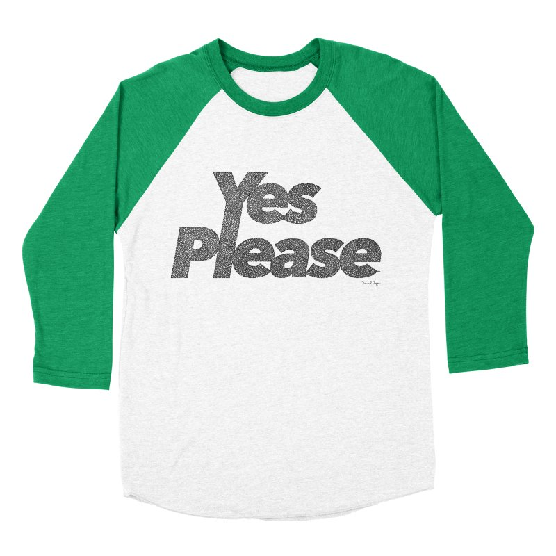 Yes Please (Black) - Multiple Colors + 40 Other Products Women's Baseball Triblend Longsleeve T-Shirt by Daniel Dugan's Artist Shop