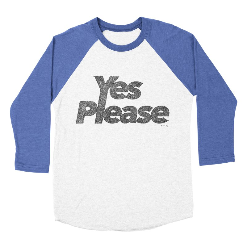 Yes Please (Black) - Multiple Colors + 40 Other Products Men's Baseball Triblend Longsleeve T-Shirt by Daniel Dugan's Artist Shop
