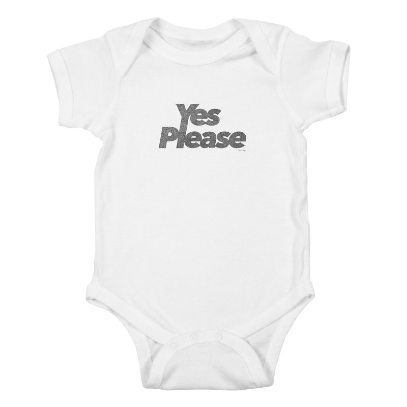 Yes Please (Black) - Multiple Colors + 40 Other Products Kids Baby Bodysuit by Daniel Dugan's Artist Shop