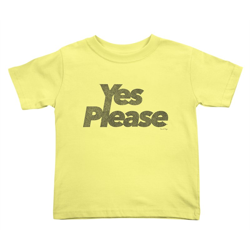 Yes Please (Black) - Multiple Colors + 40 Other Products Kids Toddler T-Shirt by Daniel Dugan's Artist Shop