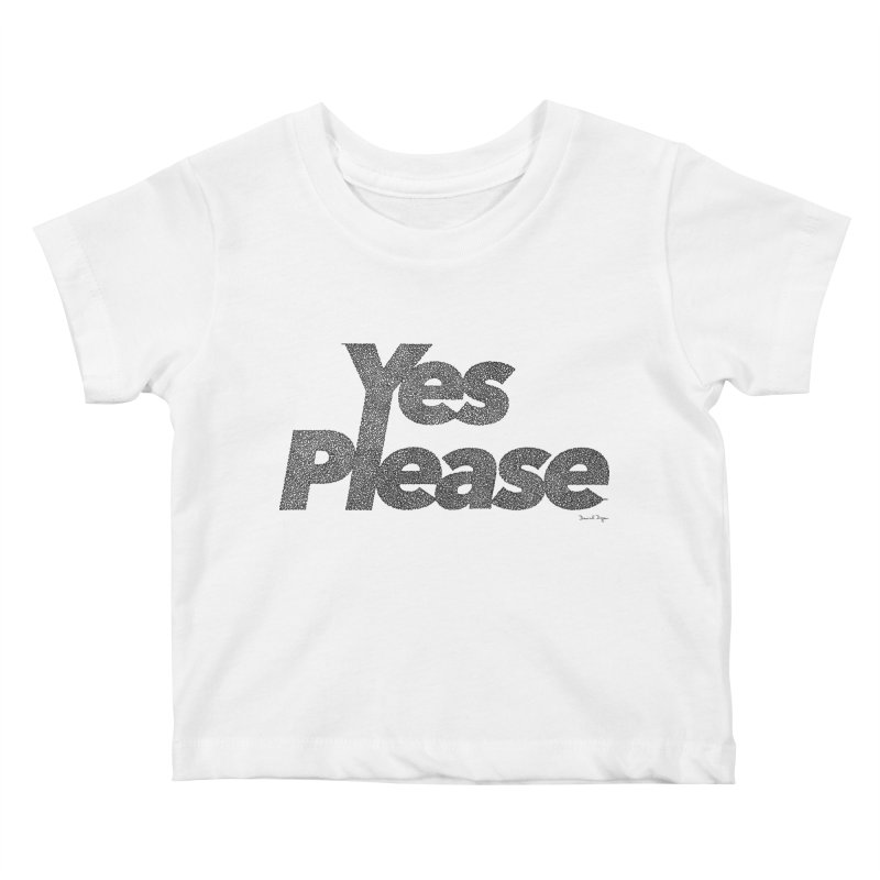 Yes Please (Black) - Multiple Colors + 40 Other Products Kids Baby T-Shirt by Daniel Dugan's Artist Shop