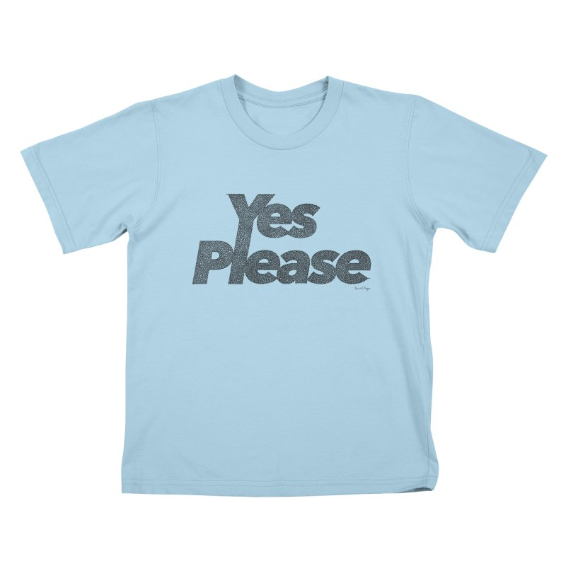 Yes Please (Black) - Multiple Colors + 40 Other Products Kids T-Shirt by Daniel Dugan's Artist Shop