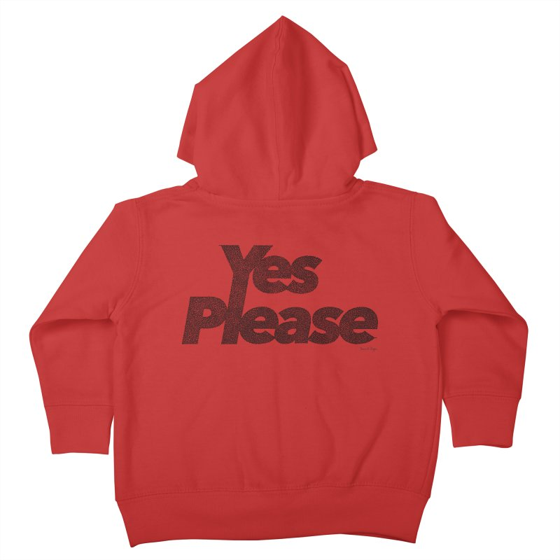 Yes Please (Black) - Multiple Colors + 40 Other Products Kids Toddler Zip-Up Hoody by Daniel Dugan's Artist Shop