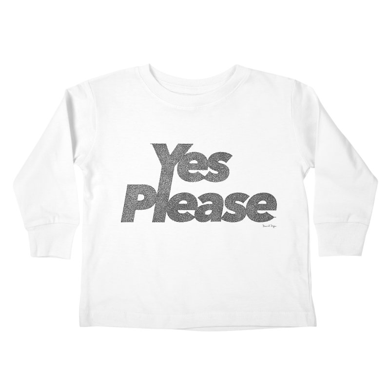 Yes Please (Black) - Multiple Colors + 40 Other Products Kids Toddler Longsleeve T-Shirt by Daniel Dugan's Artist Shop