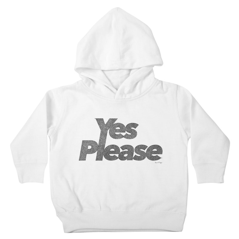 Yes Please (Black) - Multiple Colors + 40 Other Products Kids Toddler Pullover Hoody by Daniel Dugan's Artist Shop