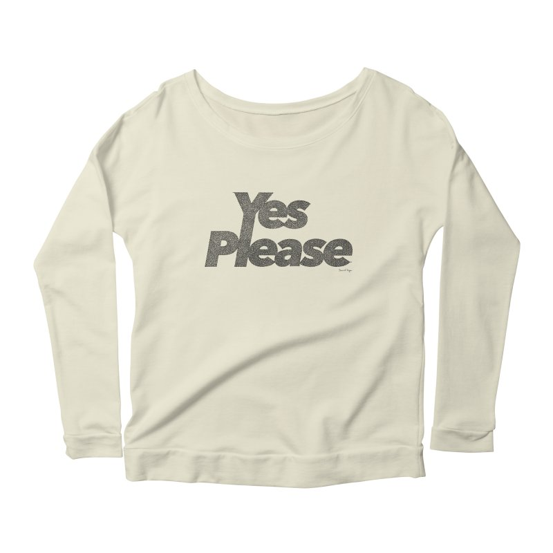 Yes Please (Black) - Multiple Colors + 40 Other Products Women's Scoop Neck Longsleeve T-Shirt by Daniel Dugan's Artist Shop