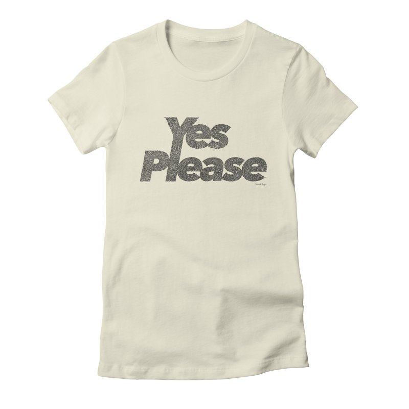Yes Please (Black) - Multiple Colors + 40 Other Products Women's Fitted T-Shirt by Daniel Dugan's Artist Shop