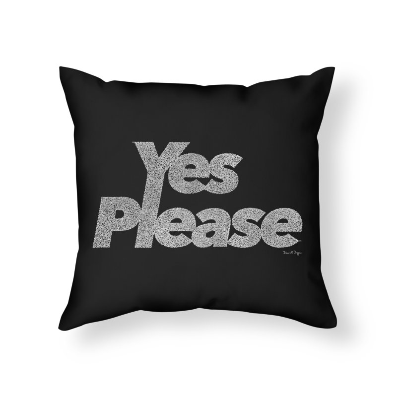 Yes Please (White) - Multiple Colors + 40 Other Products Home Throw Pillow by Daniel Dugan's Artist Shop