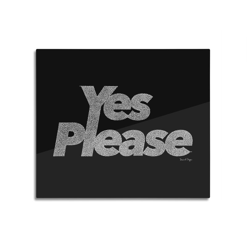 Yes Please (White) - Multiple Colors + 40 Other Products Home Mounted Acrylic Print by Daniel Dugan's Artist Shop