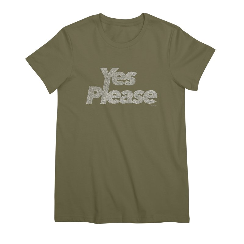 Yes Please (White) - Multiple Colors + 40 Other Products Women's Premium T-Shirt by Daniel Dugan's Artist Shop