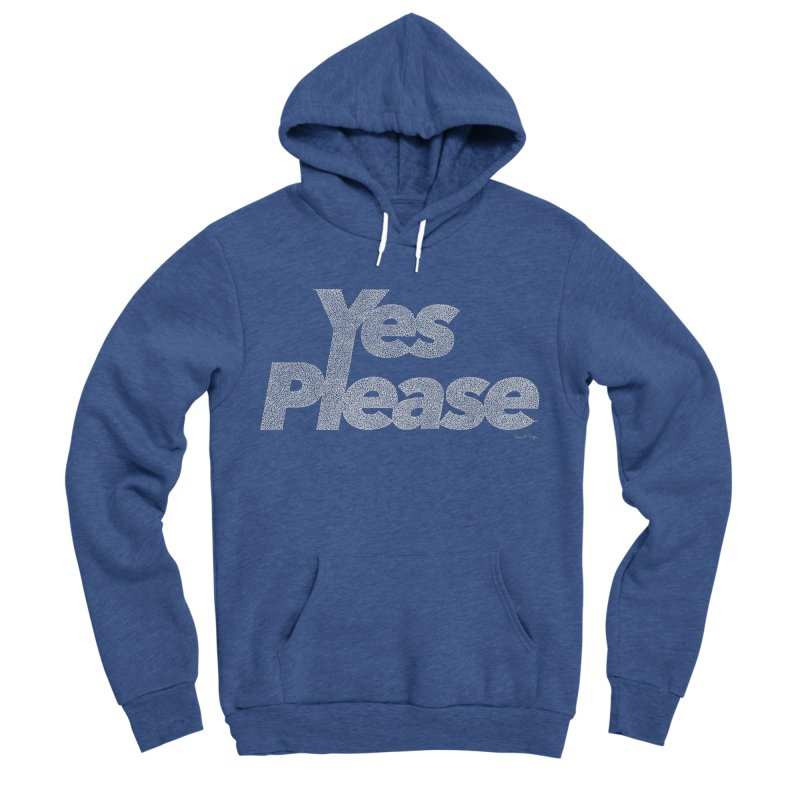 Yes Please (White) - Multiple Colors + 40 Other Products Women's Sponge Fleece Pullover Hoody by Daniel Dugan's Artist Shop