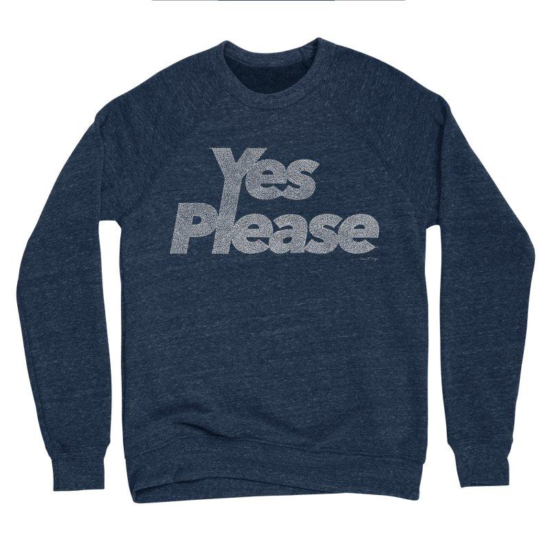 Yes Please (White) - Multiple Colors + 40 Other Products Women's Sponge Fleece Sweatshirt by Daniel Dugan's Artist Shop