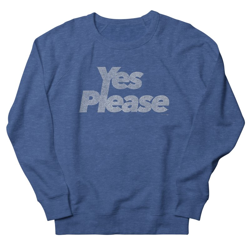 Yes Please (White) - Multiple Colors + 40 Other Products Men's Sweatshirt by Daniel Dugan's Artist Shop