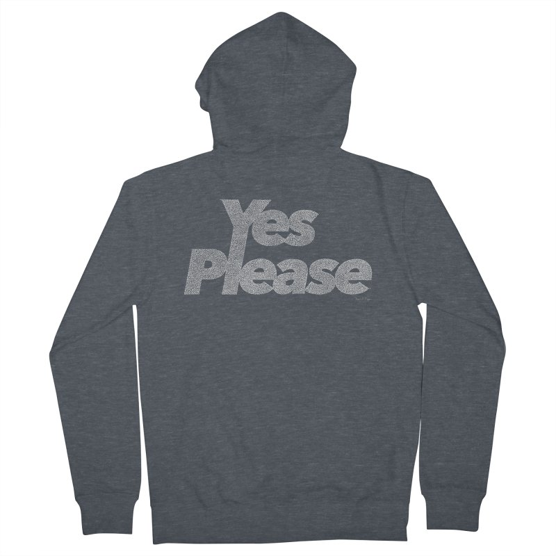 Yes Please (White) - Multiple Colors + 40 Other Products Women's French Terry Zip-Up Hoody by Daniel Dugan's Artist Shop