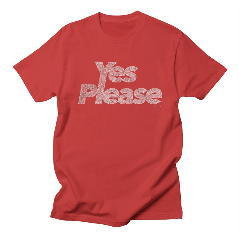 Yes Please (White) - Multiple Colors + 40 Other Products Women's Regular Unisex T-Shirt by Daniel Dugan's Artist Shop