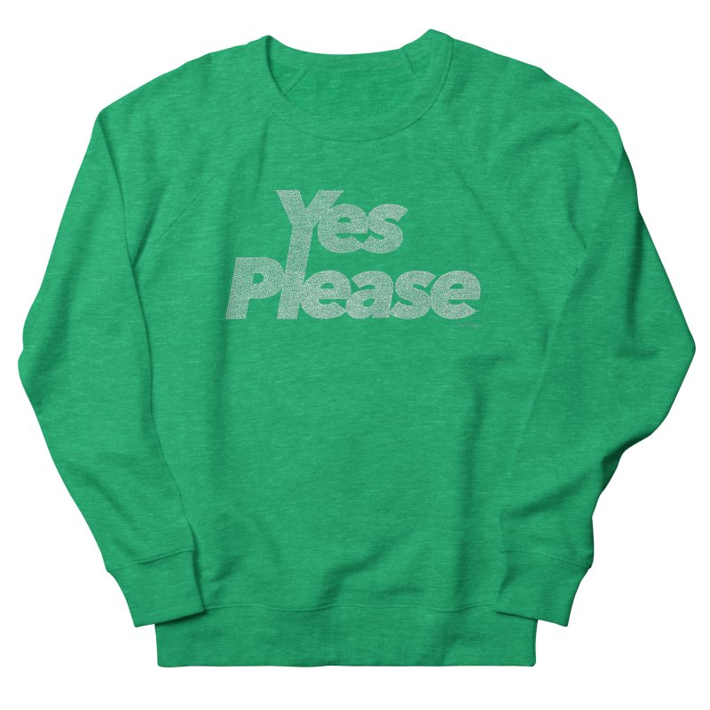 Yes Please (White) - Multiple Colors + 40 Other Products Women's French Terry Sweatshirt by Daniel Dugan's Artist Shop