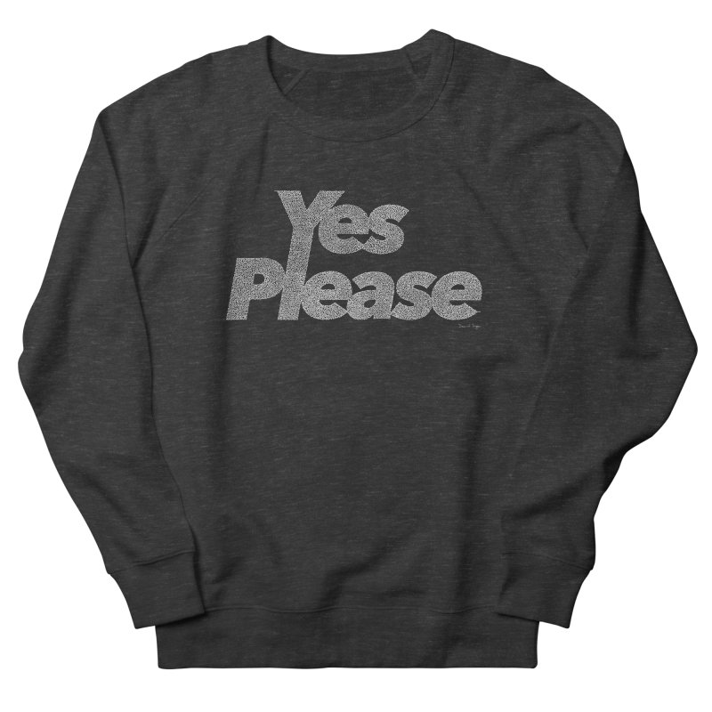 Yes Please (White) - Multiple Colors + 40 Other Products Men's French Terry Sweatshirt by Daniel Dugan's Artist Shop