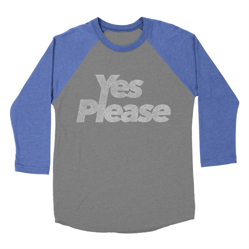 Yes Please (White) - Multiple Colors + 40 Other Products Men's Baseball Triblend Longsleeve T-Shirt by Daniel Dugan's Artist Shop