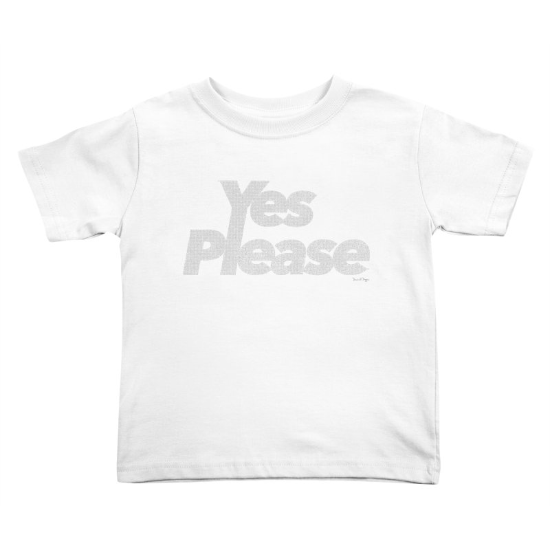 Yes Please (White) - Multiple Colors + 40 Other Products Kids Toddler T-Shirt by Daniel Dugan's Artist Shop