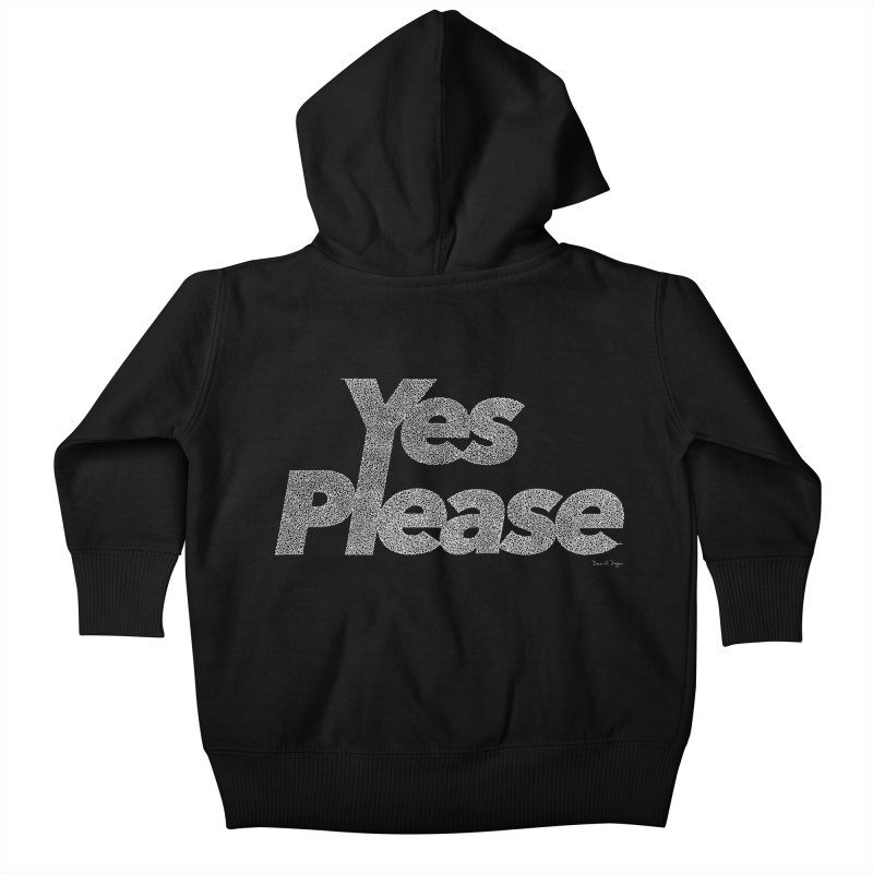 Yes Please (White) - Multiple Colors + 40 Other Products Kids Baby Zip-Up Hoody by Daniel Dugan's Artist Shop
