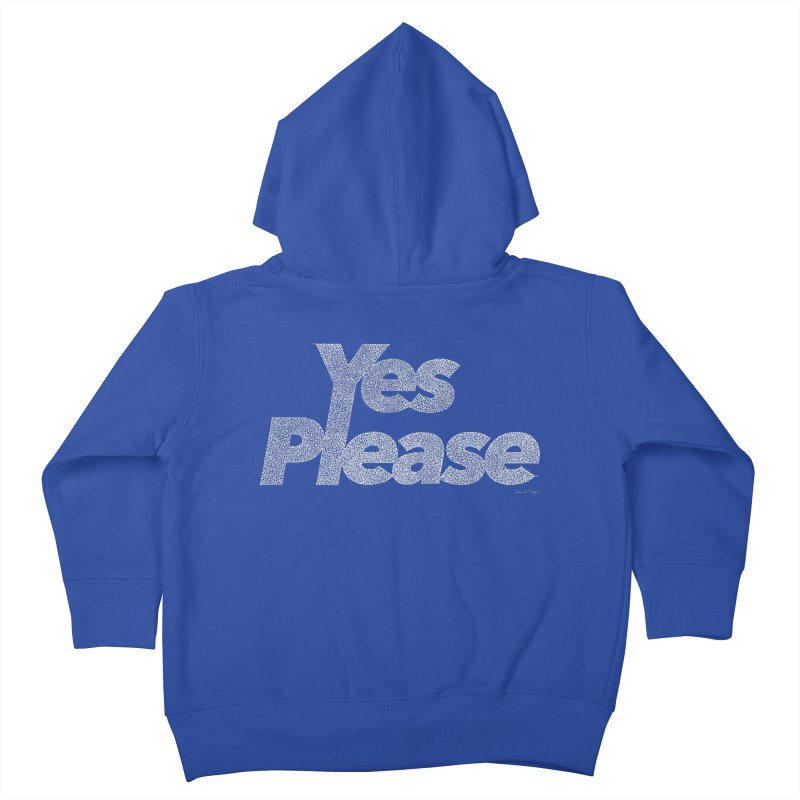 Yes Please (White) - Multiple Colors + 40 Other Products Kids Toddler Zip-Up Hoody by Daniel Dugan's Artist Shop