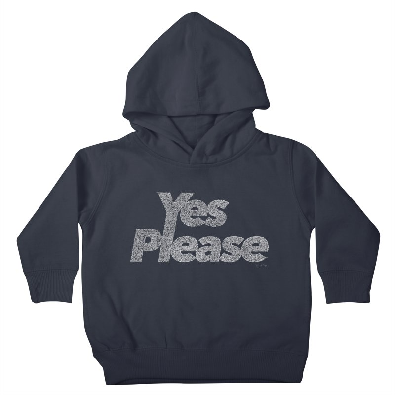 Yes Please (White) - Multiple Colors + 40 Other Products Kids Toddler Pullover Hoody by Daniel Dugan's Artist Shop