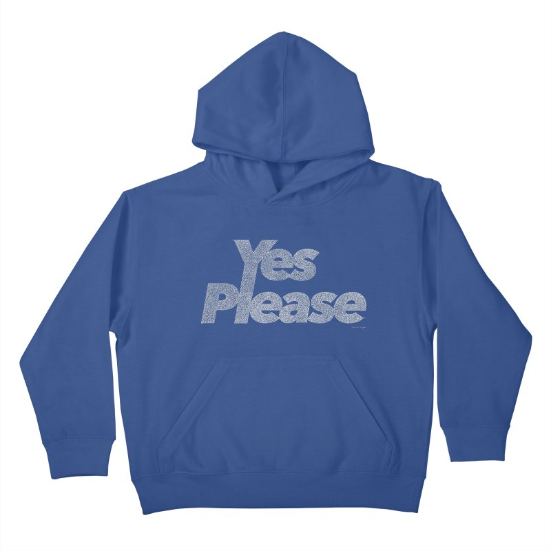 Yes Please (White) - Multiple Colors + 40 Other Products Kids Pullover Hoody by Daniel Dugan's Artist Shop