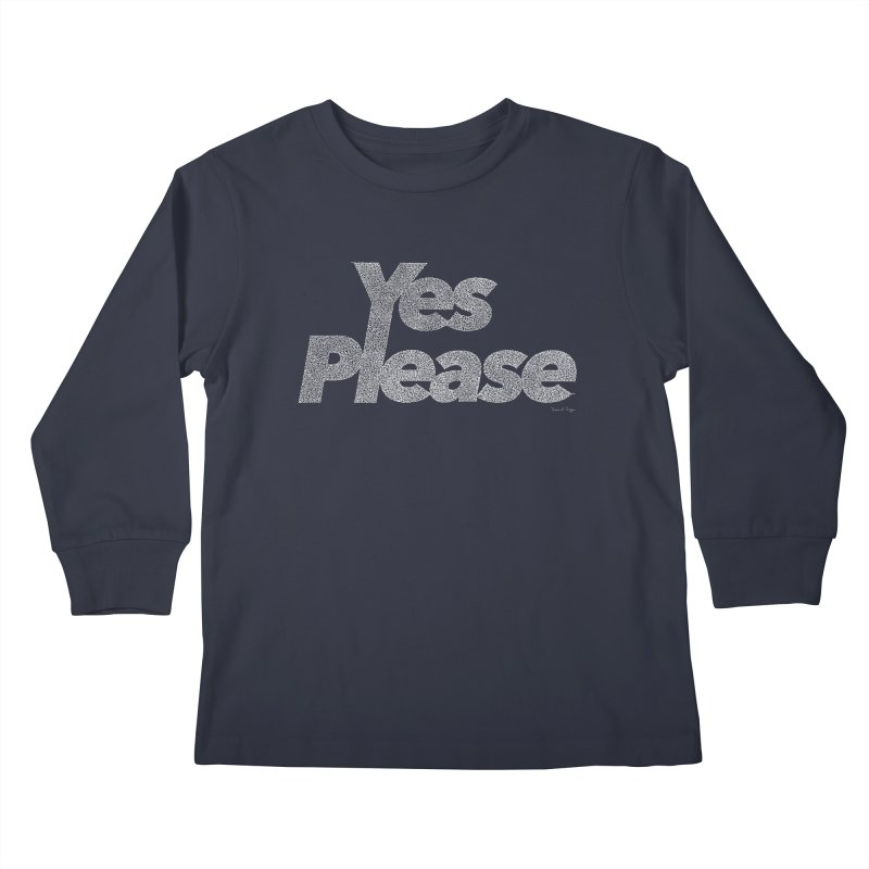 Yes Please (White) - Multiple Colors + 40 Other Products Kids Longsleeve T-Shirt by Daniel Dugan's Artist Shop
