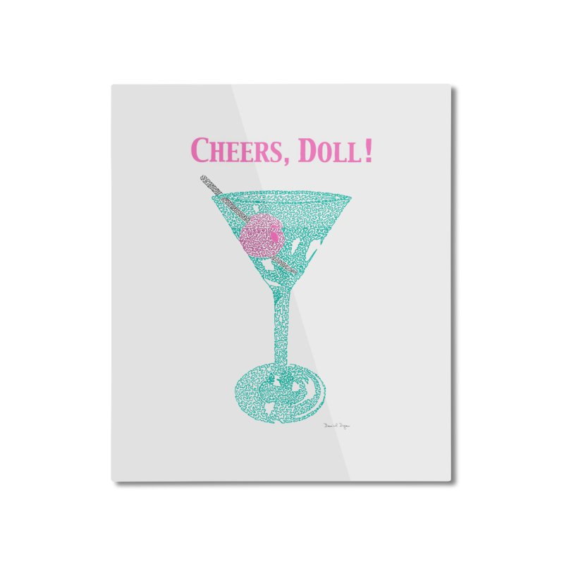 Cheers, Doll! Martini - One Continuous Line Home Mounted Aluminum Print by Daniel Dugan's Artist Shop