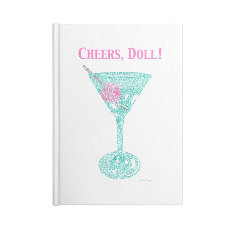 Cheers, Doll! Martini - One Continuous Line Accessories Notebook by Daniel Dugan's Artist Shop