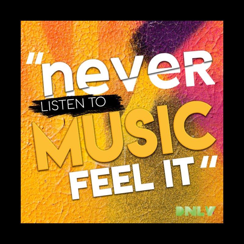 Never Listen to Music - Feel It Men's T-Shirt by Daniel V The Store