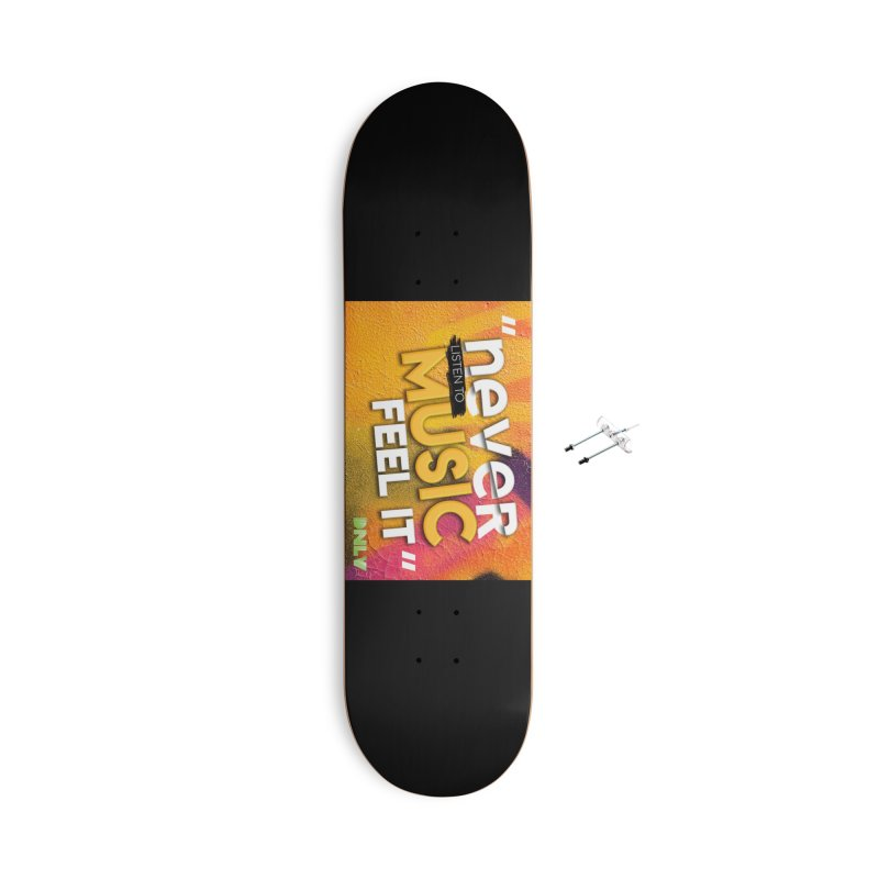 Never Listen to Music - Feel It Accessories Skateboard by Daniel V The Store
