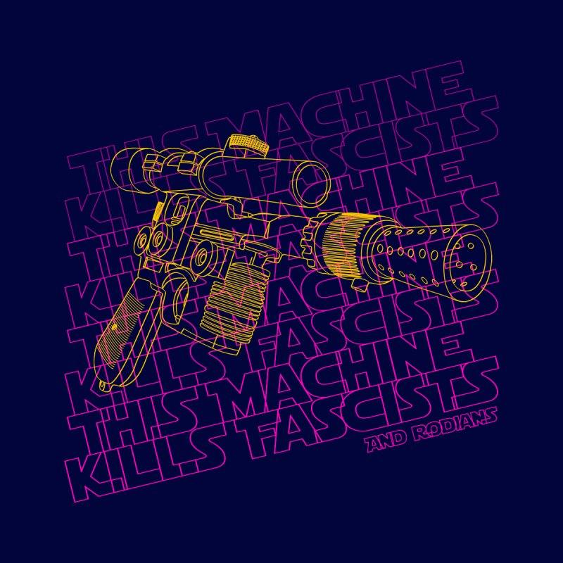 THIS MACHINE KILLS FASCISTS (BLASTER) by Dave Tees