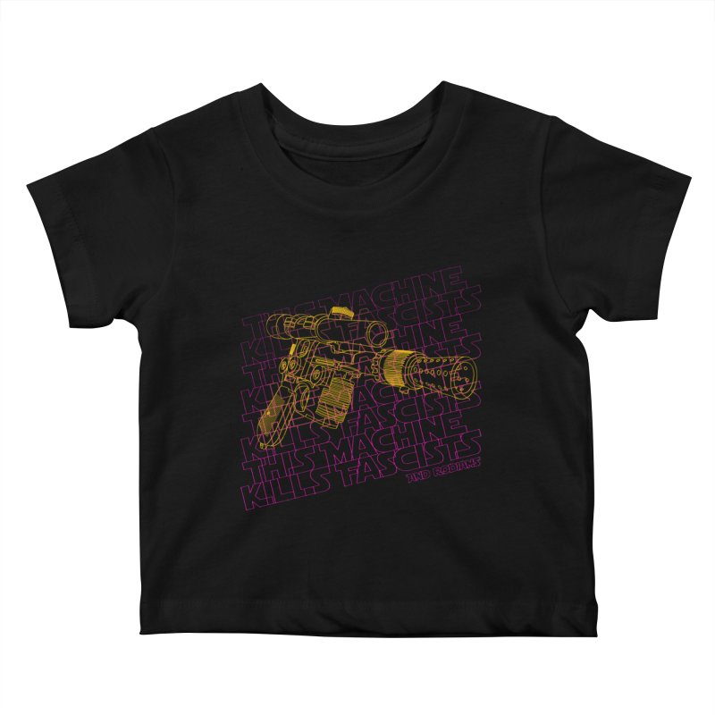 THIS MACHINE KILLS FASCISTS (BLASTER) Kids Baby T-Shirt by Dave Tees