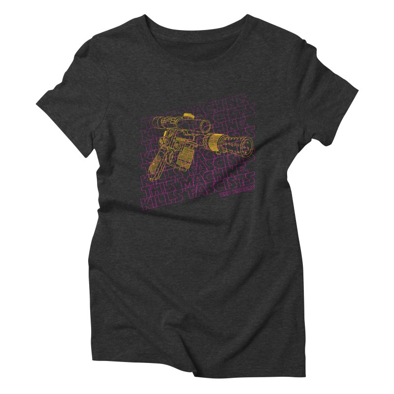 THIS MACHINE KILLS FASCISTS (BLASTER) Women's Triblend T-Shirt by Dave Tees