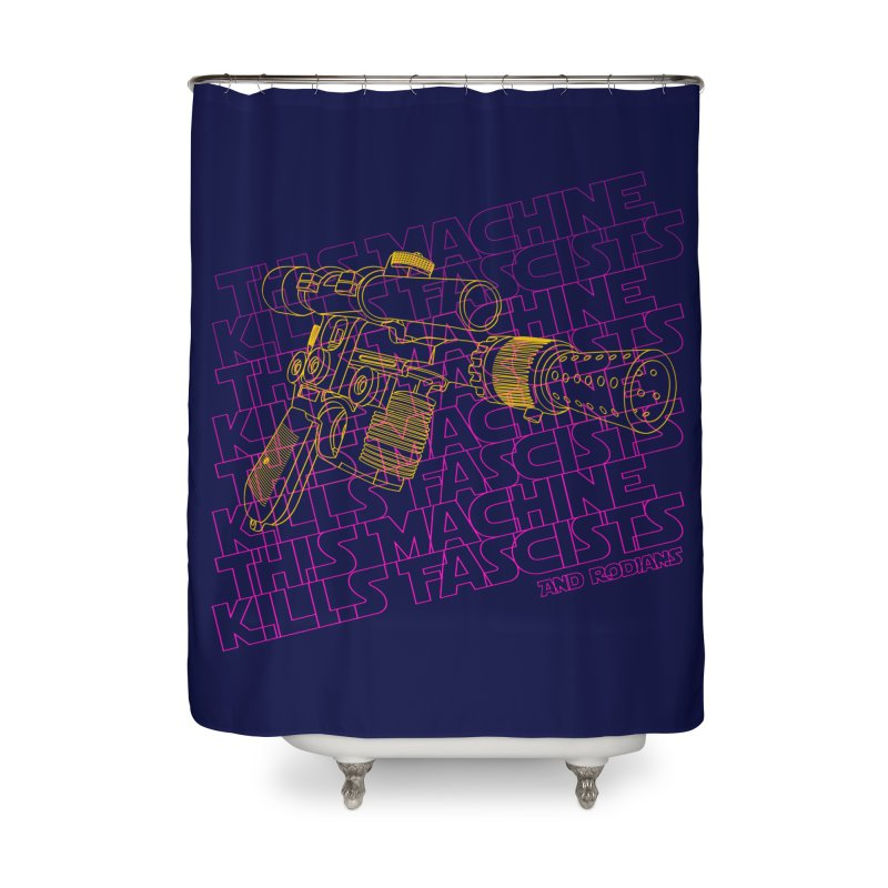 THIS MACHINE KILLS FASCISTS (BLASTER) Home Shower Curtain by Dave Tees