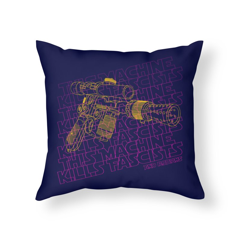 THIS MACHINE KILLS FASCISTS (BLASTER) Home Throw Pillow by Dave Tees