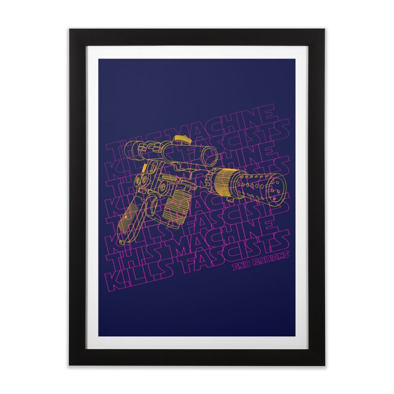 THIS MACHINE KILLS FASCISTS (BLASTER) Home Framed Fine Art Print by Dave Tees