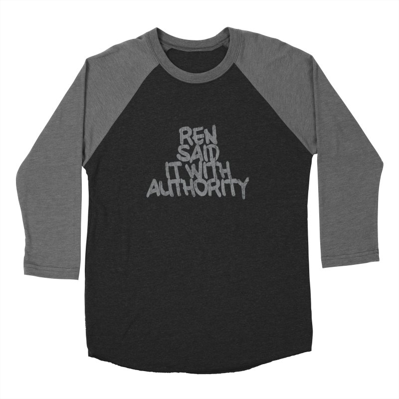 REN SAID IT WITH AUTHORITY Women's Longsleeve T-Shirt by Dave Tees