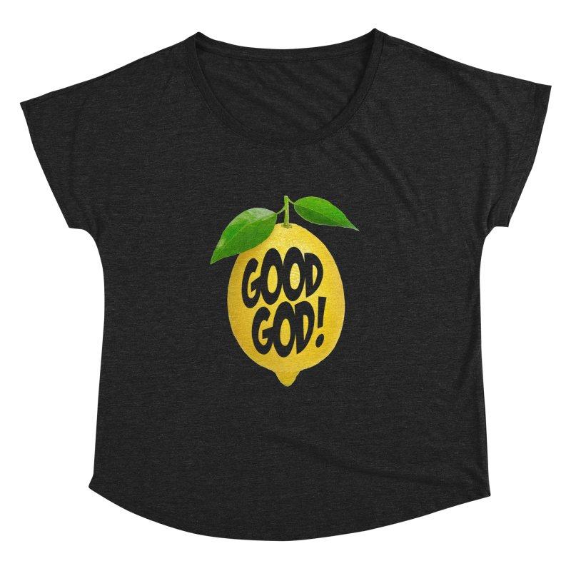 Good God, Lemon! Women's Dolman Scoop Neck by Dave Tees