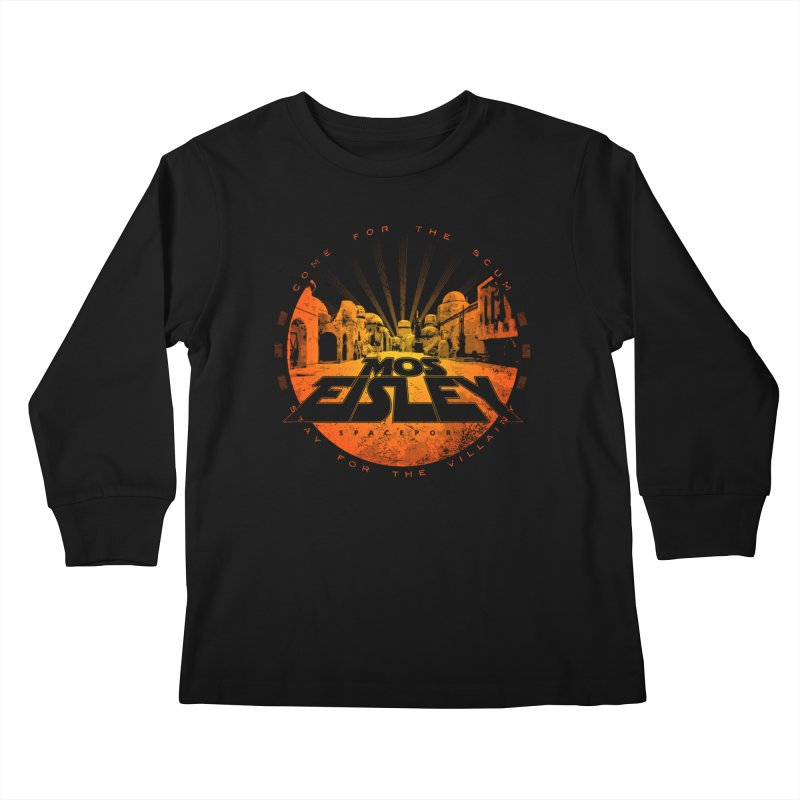 Mos Eisley (Come for the Scum) Kids Longsleeve T-Shirt by Dave Tees