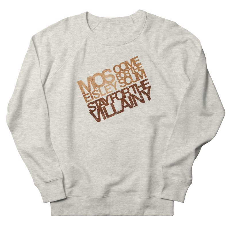 Mos Eisley (Stay for the Villainy) Women's French Terry Sweatshirt by Dave Tees