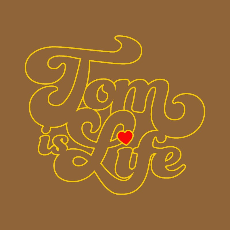 Tom is Life by Dave Tees