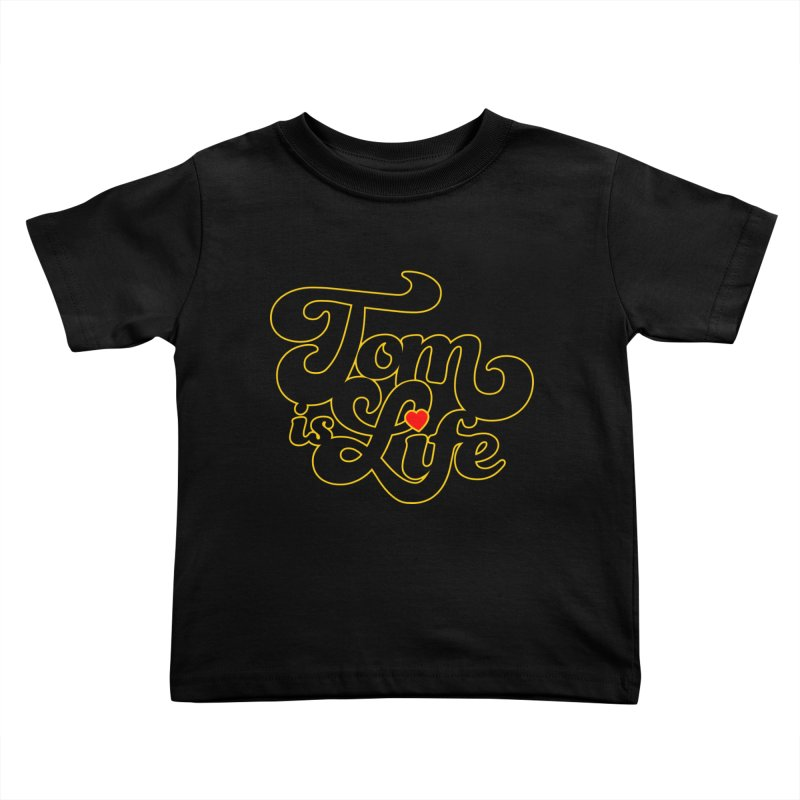 Tom is Life Kids Toddler T-Shirt by Dave Tees