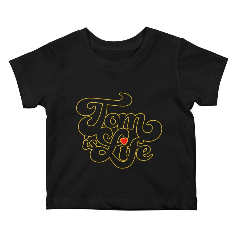 Tom is Life Kids Baby T-Shirt by Dave Tees