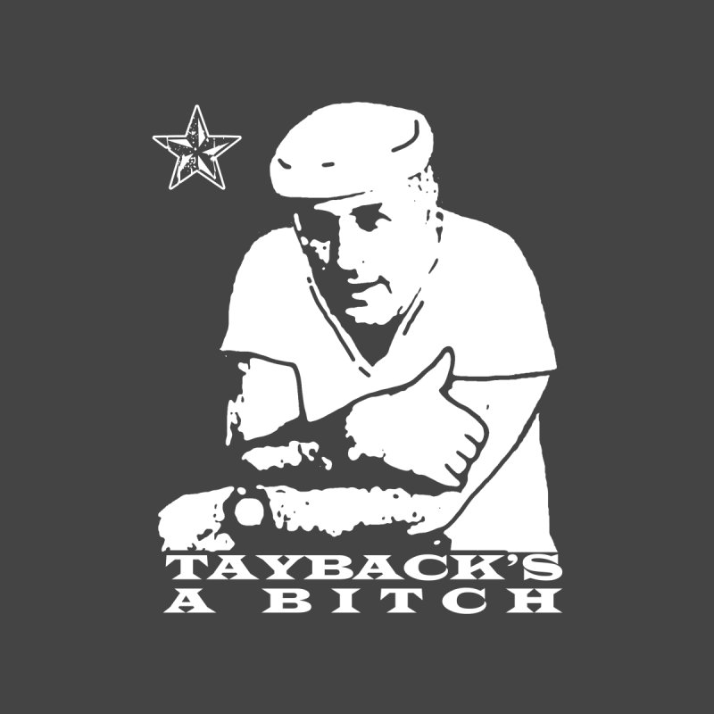Tayback's a Bitch (CLASSIC) Men's Triblend T-Shirt by Dave Tees